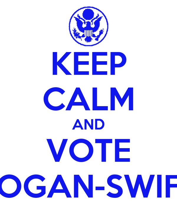 KEEP CALM AND VOTE LOGAN-SWIFT