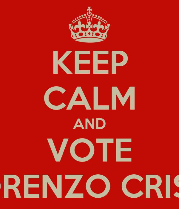 KEEP CALM AND VOTE LORENZO CRISCI