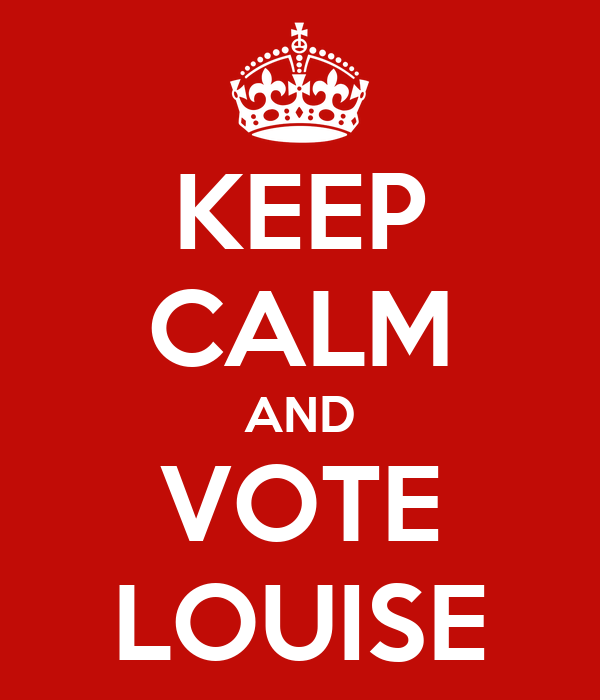 KEEP CALM AND VOTE LOUISE