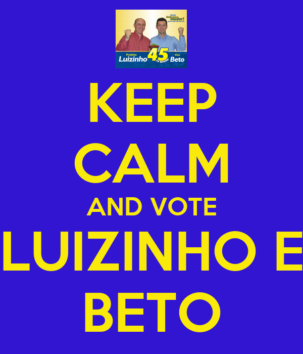 KEEP CALM AND VOTE LUIZINHO E BETO
