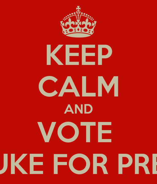 KEEP CALM AND VOTE  LUKE FOR PREZ