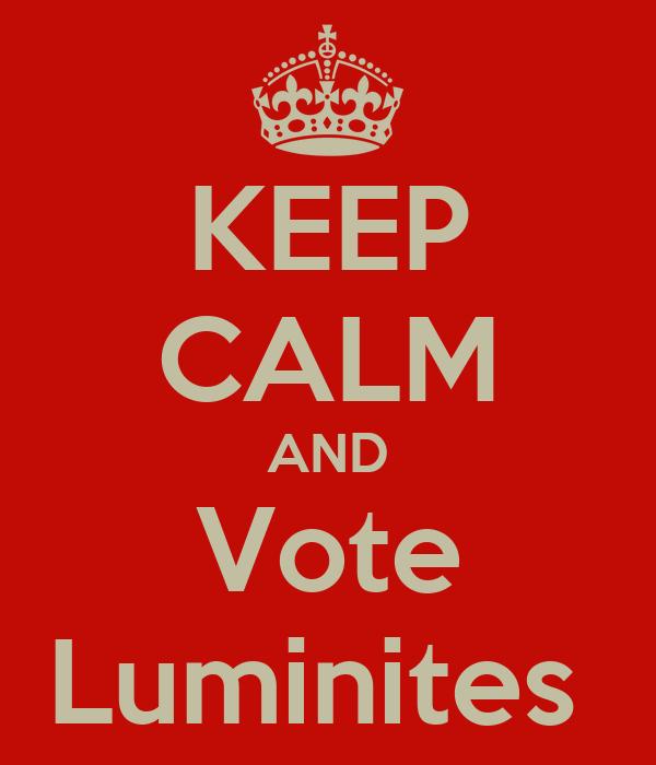 KEEP CALM AND Vote Luminites