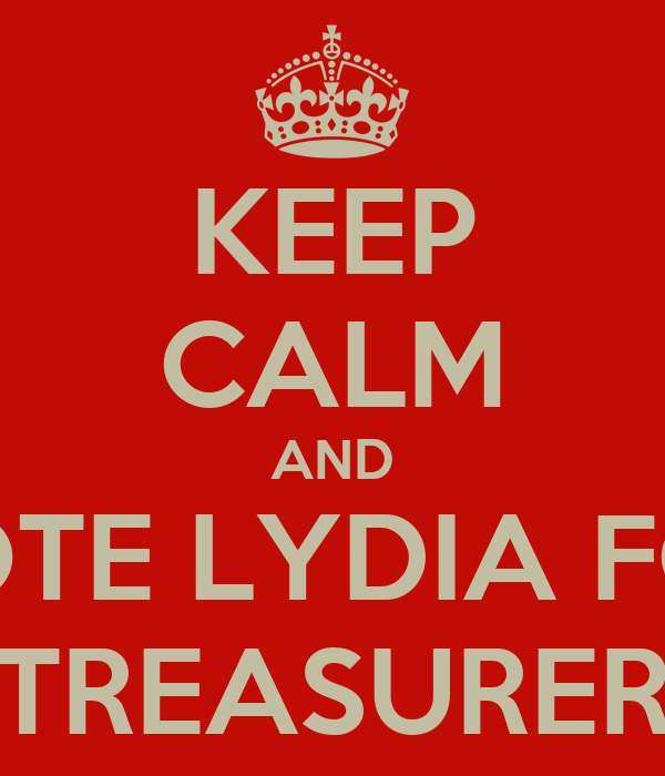 KEEP CALM AND VOTE LYDIA FOR TREASURER