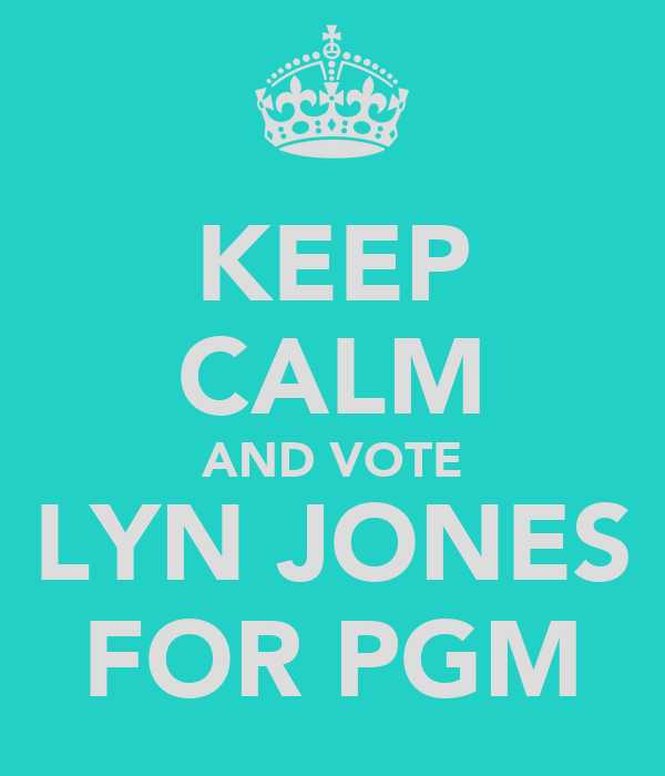 KEEP CALM AND VOTE LYN JONES FOR PGM