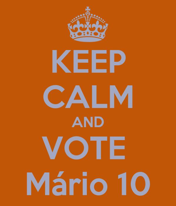 KEEP CALM AND VOTE  Mário 10