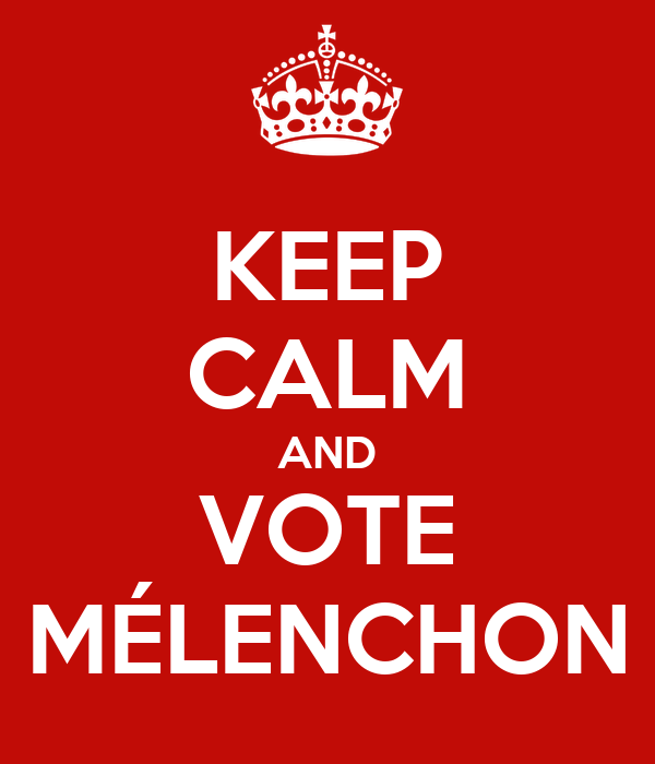KEEP CALM AND VOTE MÉLENCHON