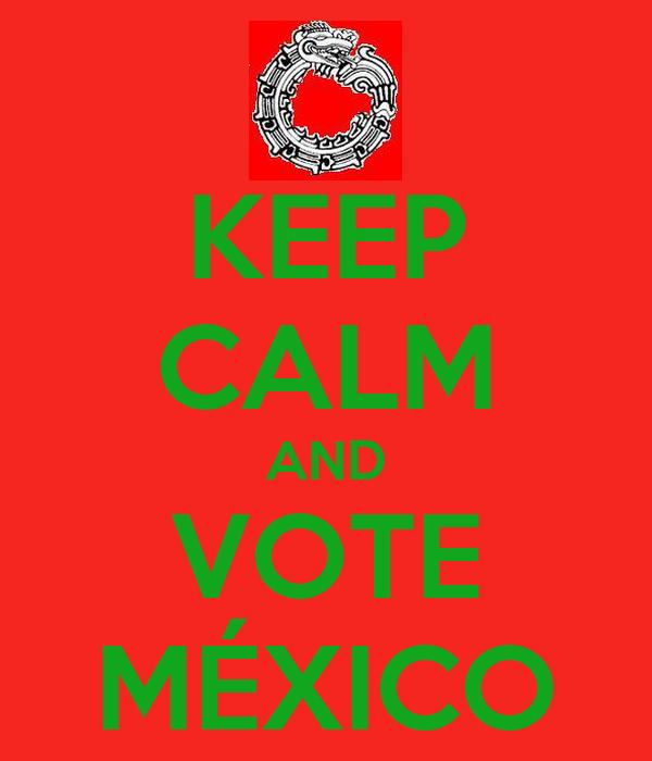 KEEP CALM AND VOTE MÉXICO