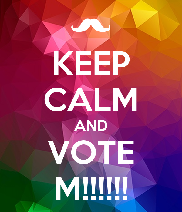 KEEP CALM AND VOTE M!!!!!!