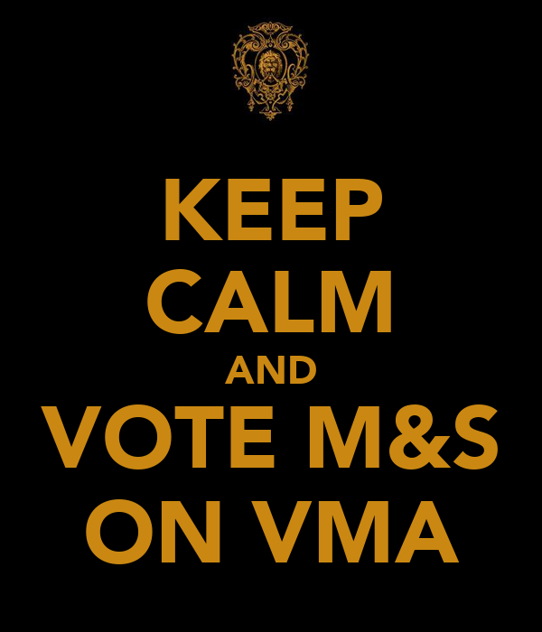 KEEP CALM AND VOTE M&S ON VMA