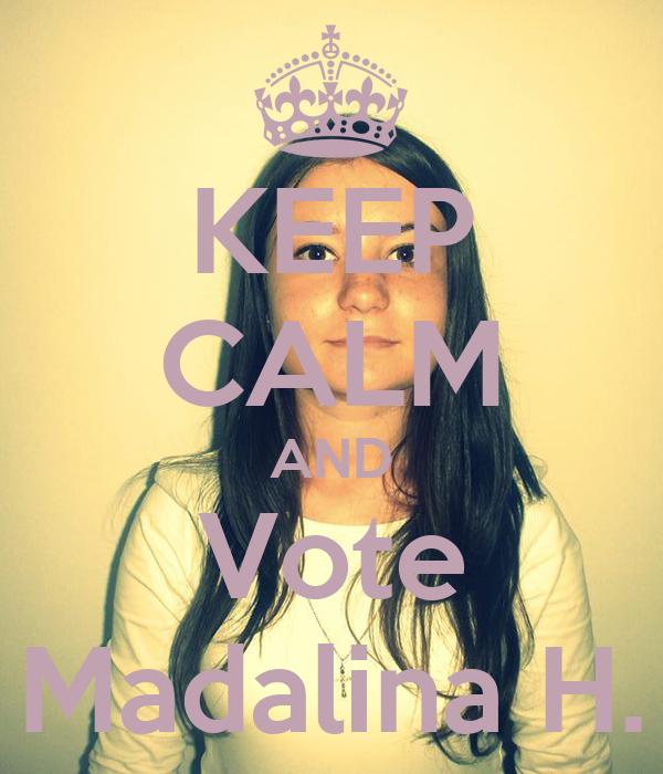 KEEP CALM AND Vote Madalina H.