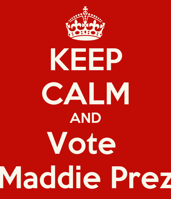 KEEP CALM AND Vote  Maddie Prez