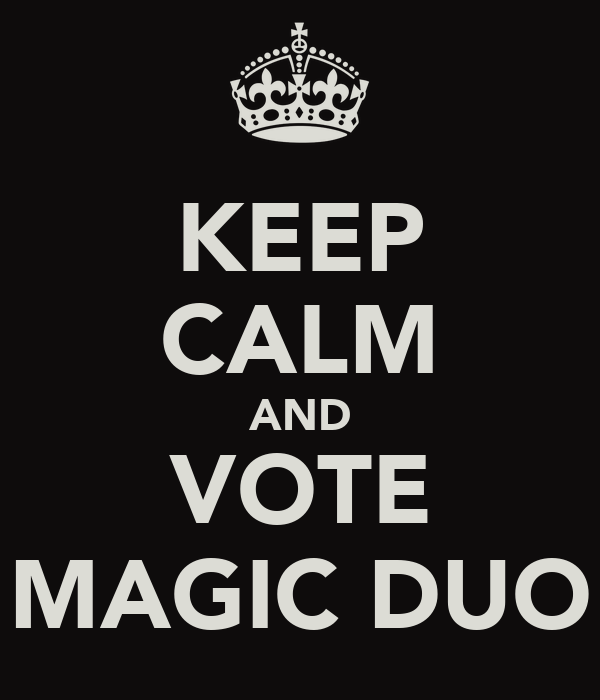 KEEP CALM AND VOTE MAGIC DUO
