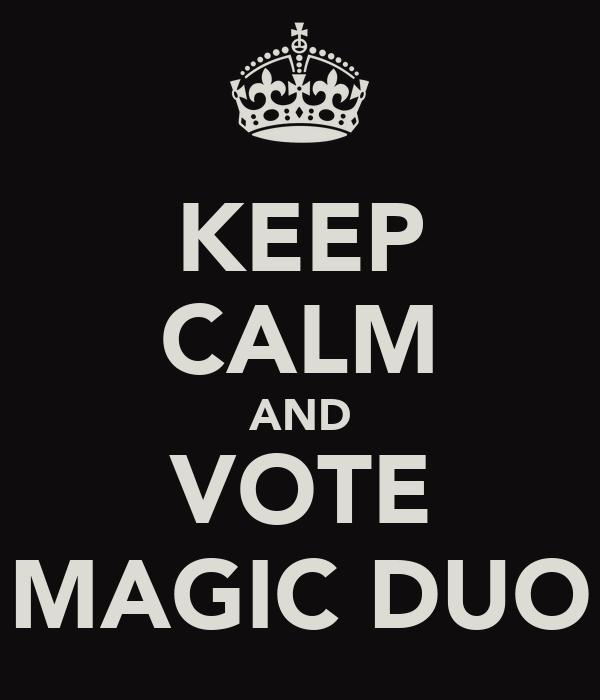 KEEP CALM AND VOTE MAGIC DUO