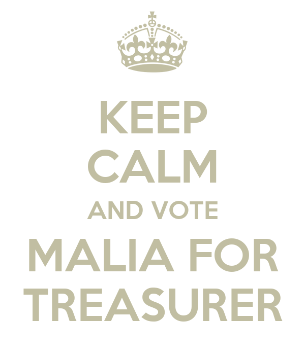 KEEP CALM AND VOTE MALIA FOR TREASURER