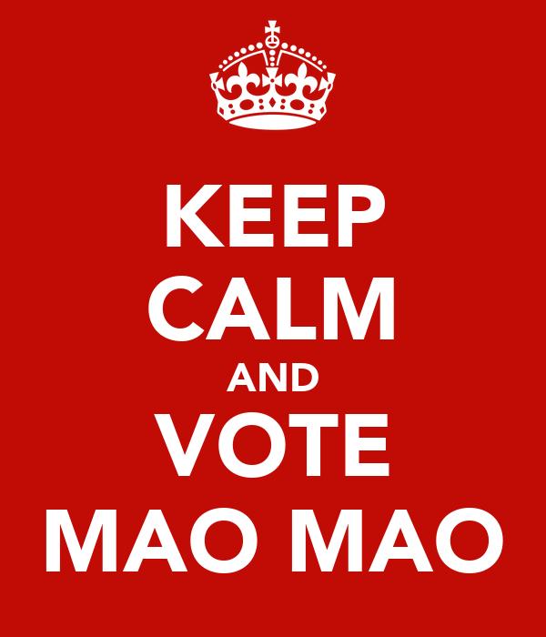 KEEP CALM AND VOTE MAO MAO