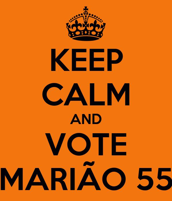 KEEP CALM AND VOTE MARIÃO 55