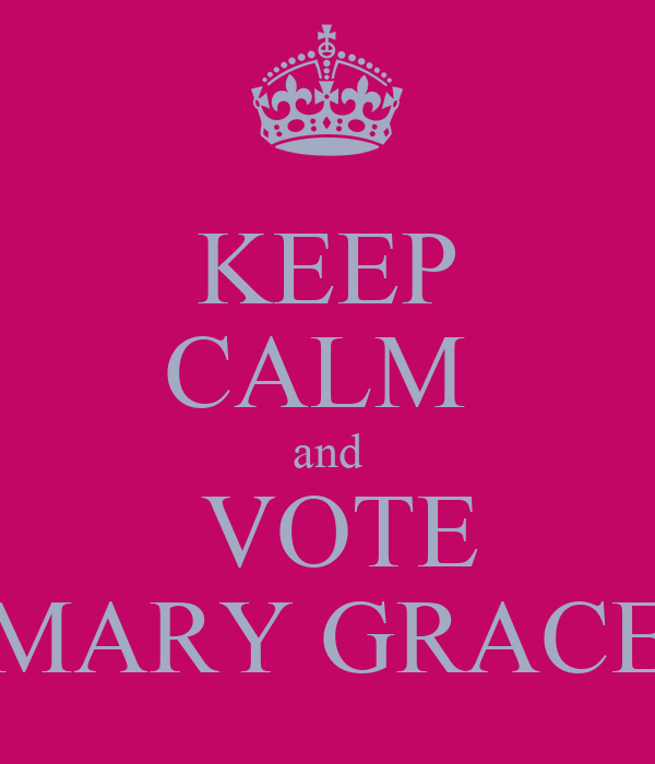 KEEP CALM  and  VOTE MARY GRACE