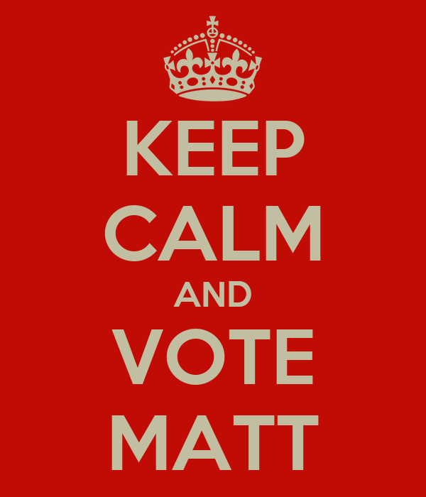KEEP CALM AND VOTE MATT