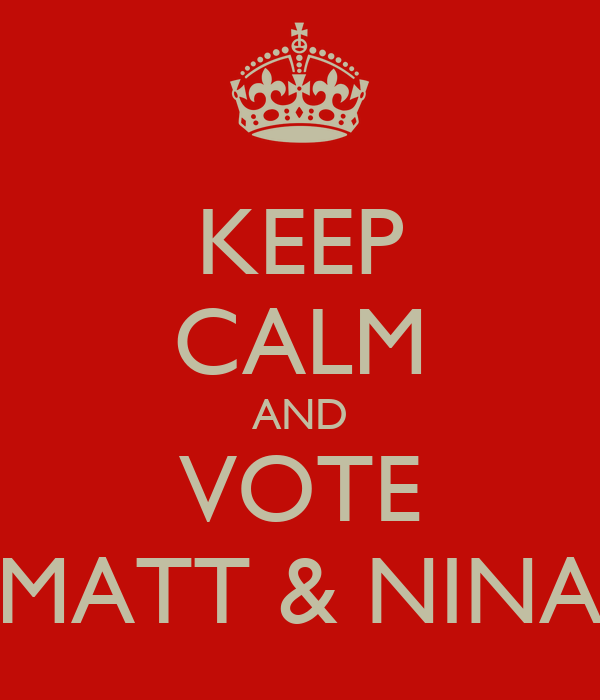 KEEP CALM AND VOTE MATT & NINA