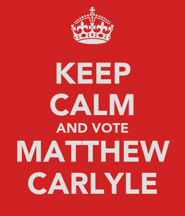 KEEP CALM AND VOTE MATTHEW CARLYLE