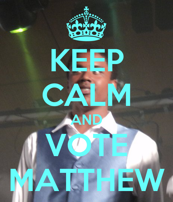 KEEP CALM AND VOTE MATTHEW