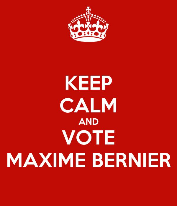 KEEP CALM AND VOTE MAXIME BERNIER