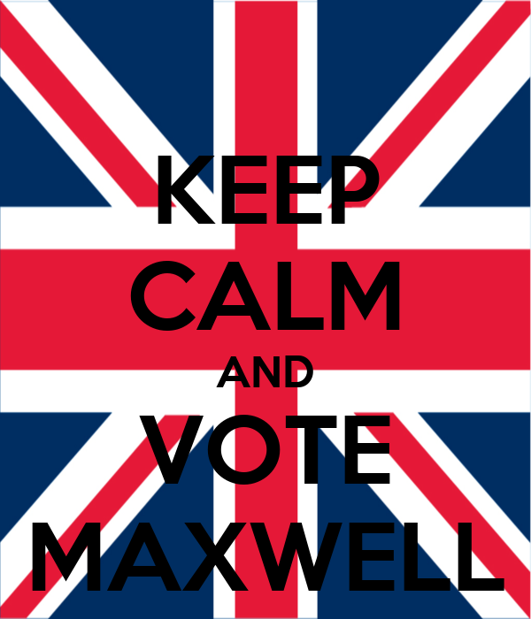 KEEP CALM AND VOTE MAXWELL