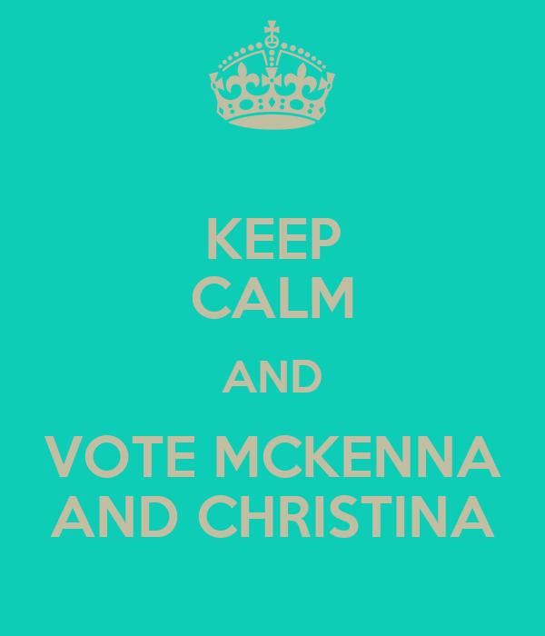 KEEP CALM AND VOTE MCKENNA AND CHRISTINA