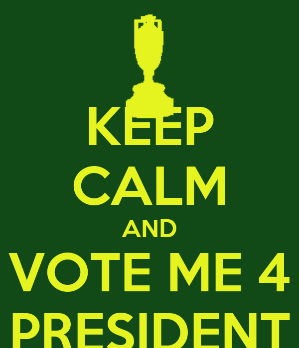 KEEP CALM AND VOTE ME 4 PRESIDENT