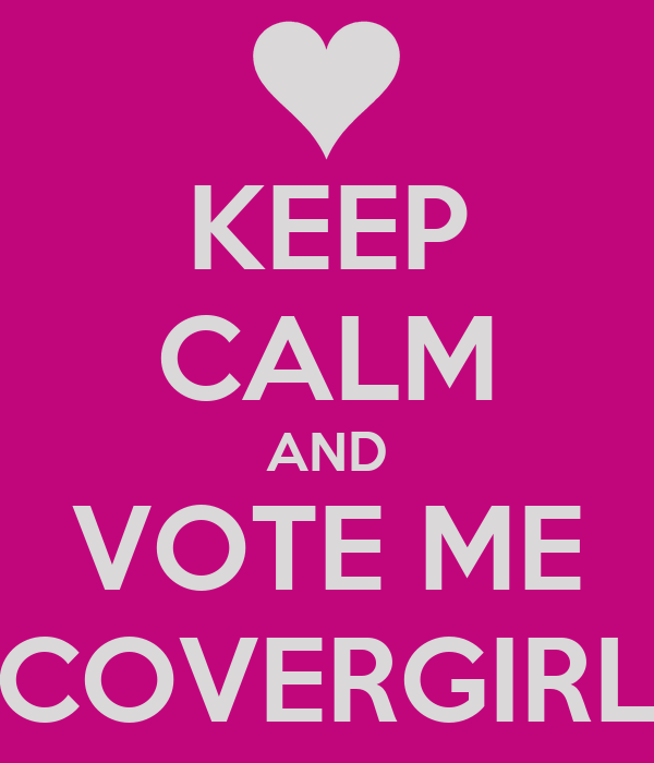 KEEP CALM AND VOTE ME COVERGIRL