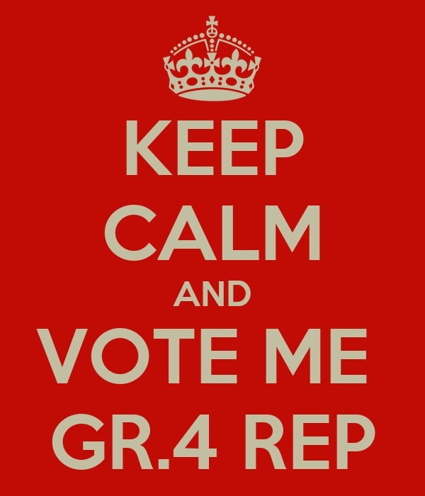 KEEP CALM AND VOTE ME  GR.4 REP