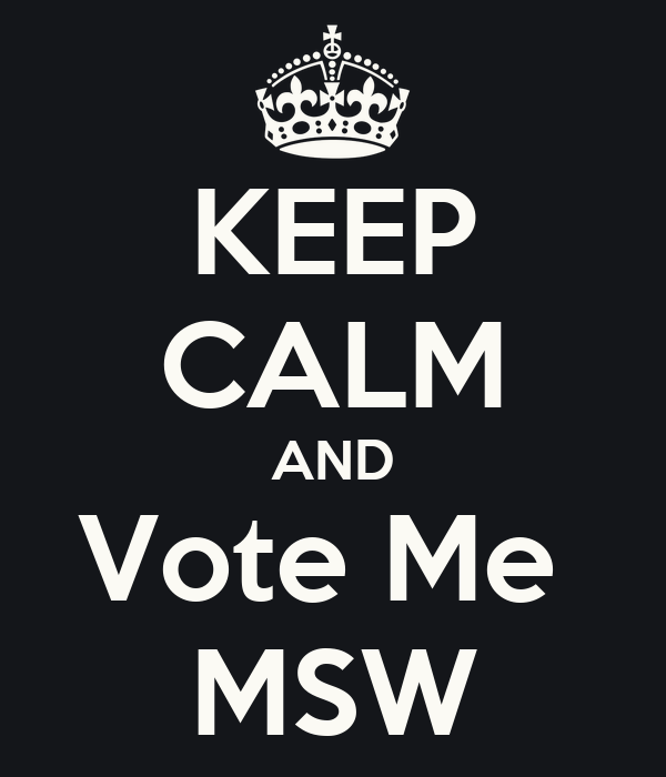 KEEP CALM AND Vote Me  MSW