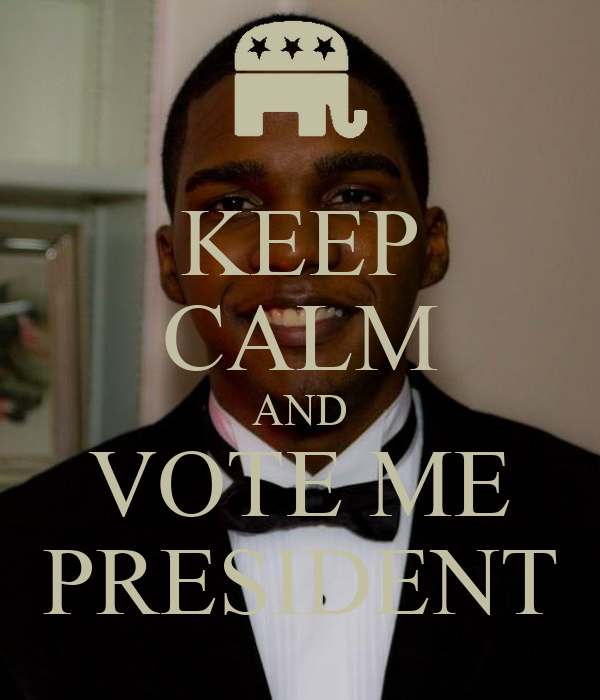 KEEP CALM AND VOTE ME PRESIDENT