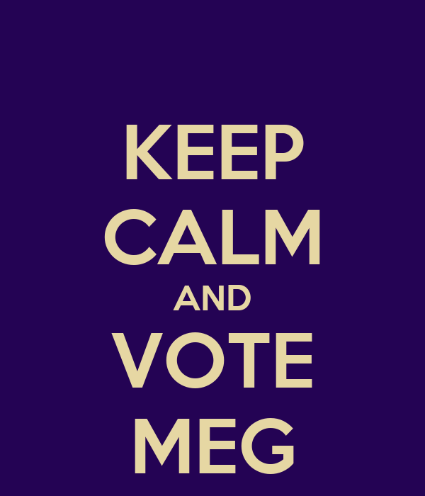 KEEP CALM AND VOTE MEG