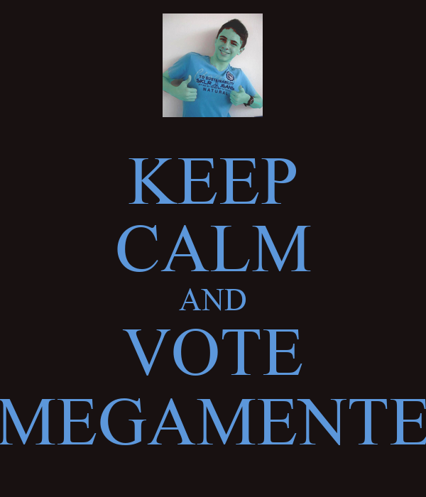 KEEP CALM AND VOTE MEGAMENTE