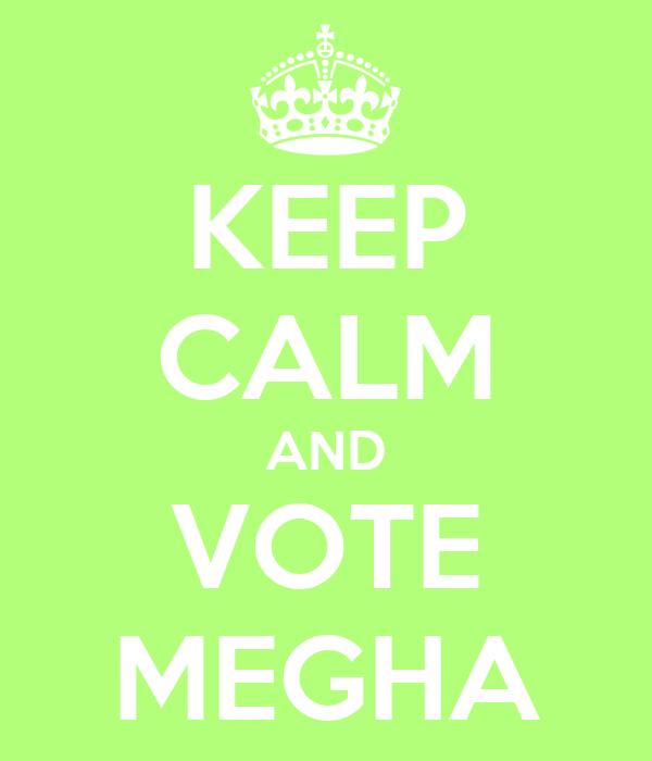 KEEP CALM AND VOTE MEGHA