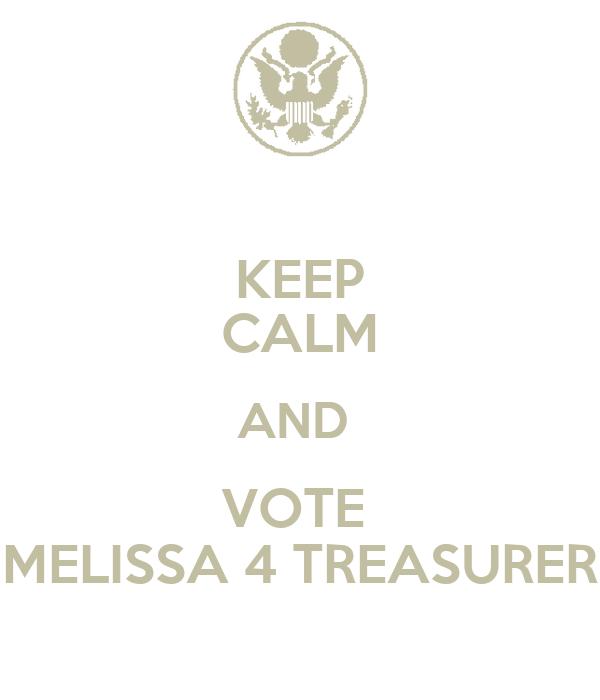 KEEP CALM AND  VOTE  MELISSA 4 TREASURER