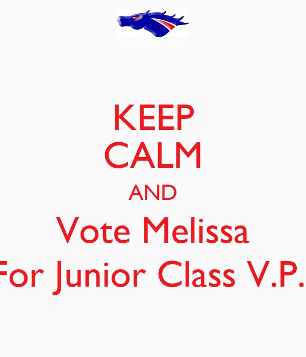KEEP CALM AND Vote Melissa For Junior Class V.P.
