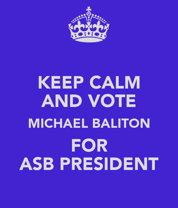 KEEP CALM AND VOTE MICHAEL BALITON FOR ASB PRESIDENT