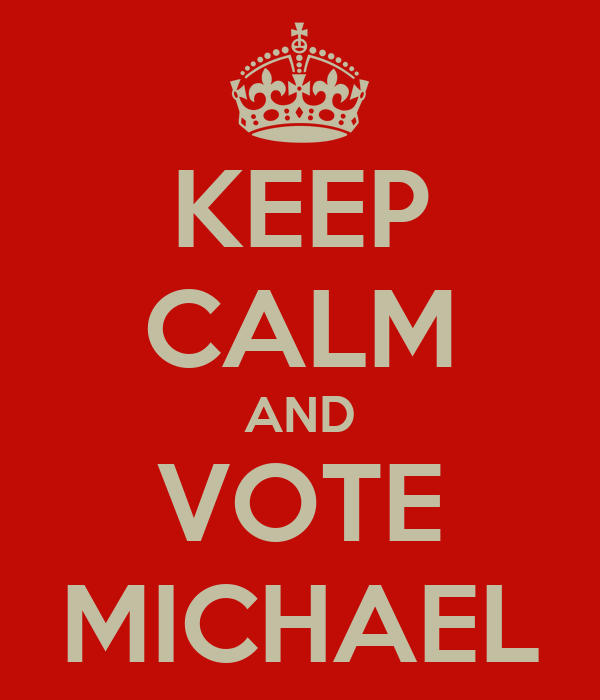 KEEP CALM AND VOTE MICHAEL