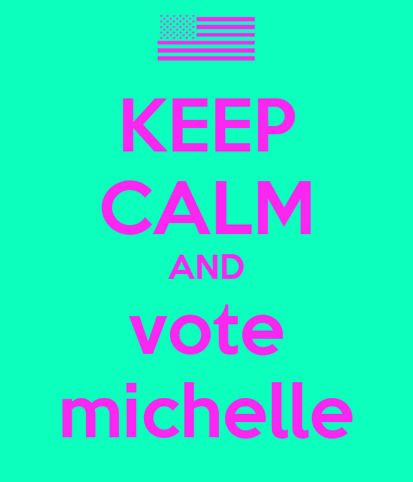 KEEP CALM AND vote michelle