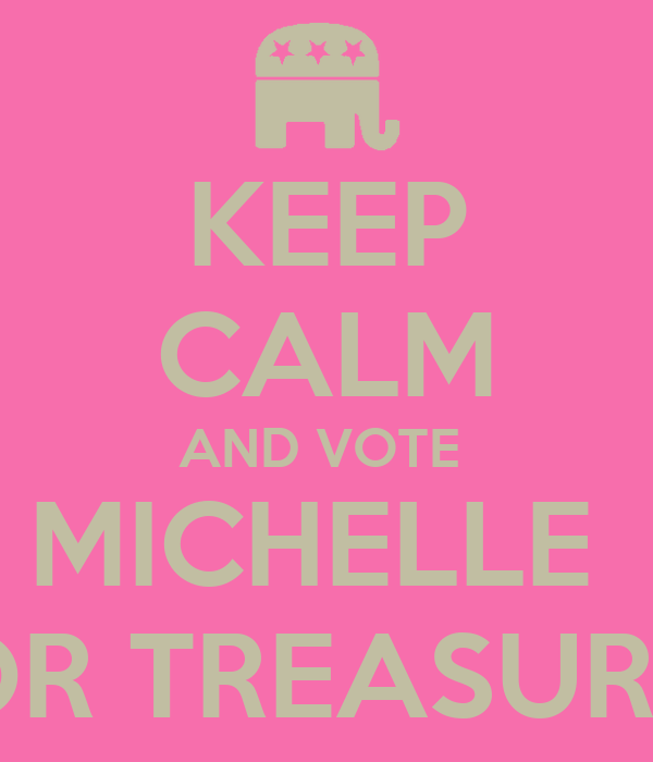 KEEP CALM AND VOTE  MICHELLE  FOR TREASURER