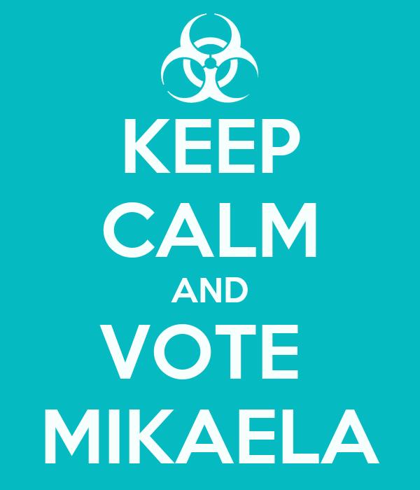 KEEP CALM AND VOTE  MIKAELA