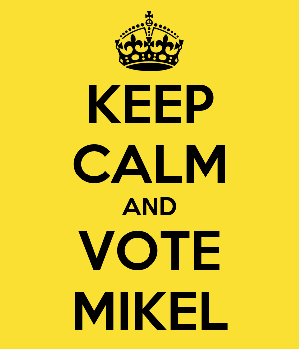 KEEP CALM AND VOTE MIKEL