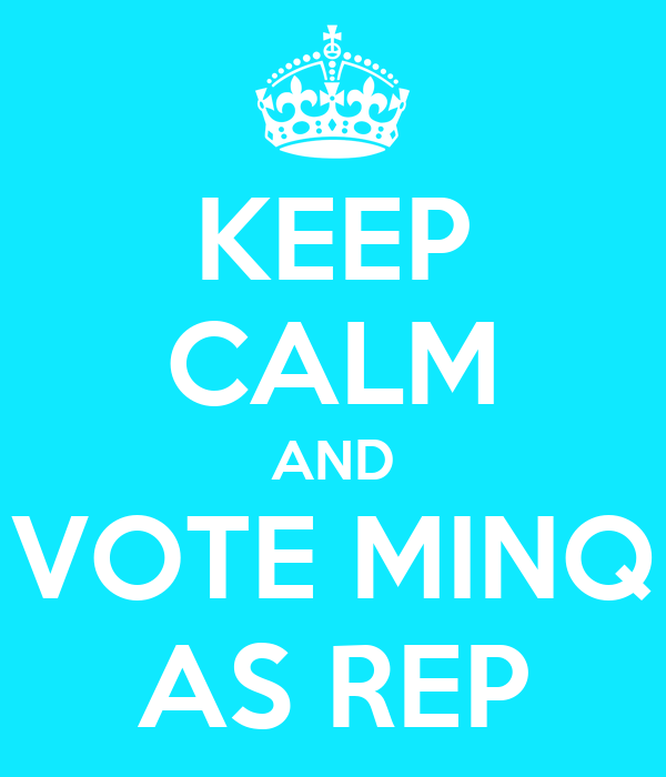 KEEP CALM AND VOTE MINQ AS REP