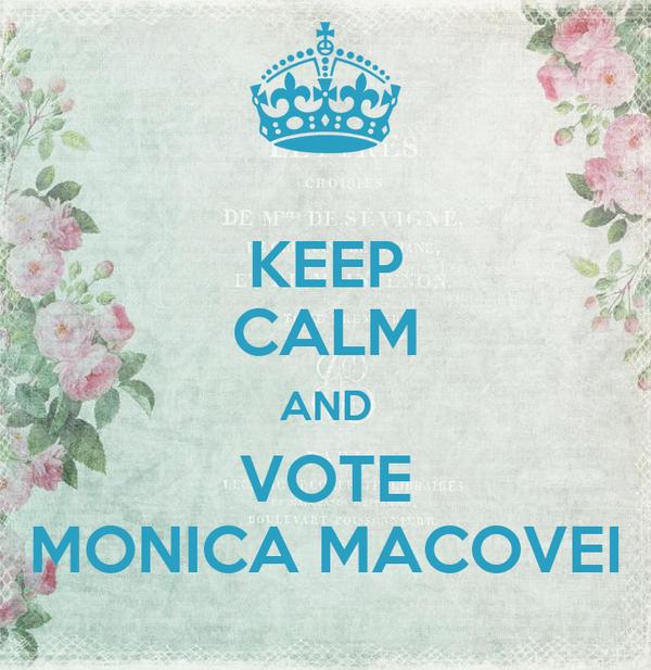 KEEP CALM AND VOTE MONICA MACOVEI