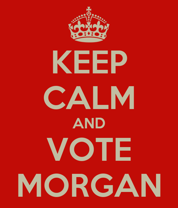 KEEP CALM AND VOTE MORGAN