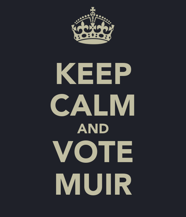 KEEP CALM AND VOTE MUIR