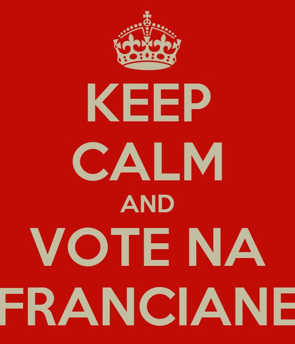 KEEP CALM AND VOTE NA FRANCIANE