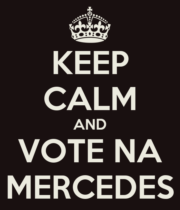 KEEP CALM AND VOTE NA MERCEDES